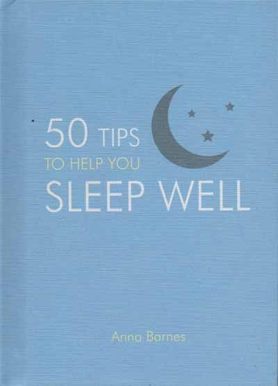 Fifty Tips To Help You Sleep Well