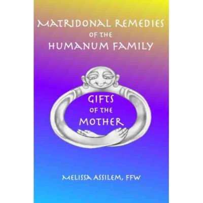 Gifts Of The Mother (Matridonal Remedies of the Humanan family)