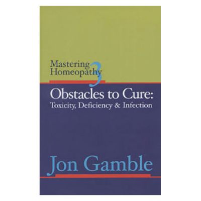 Mastering Homeopathy Vol.3 Obstacles To Cure