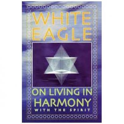 White Eagle - Living In Harmony with The Spirit