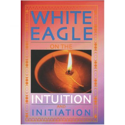 White  Eagle On Intuition & Initiation